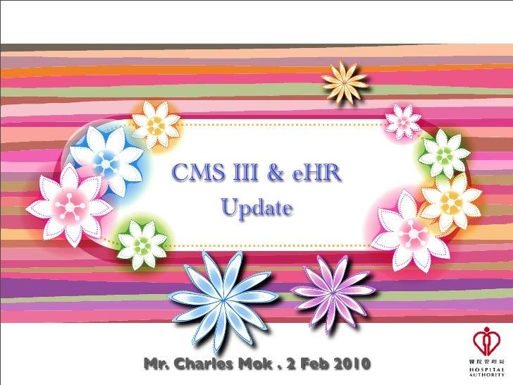 CMS III & eHR       Update     Mr. Charles Mok . 2 Feb 2010