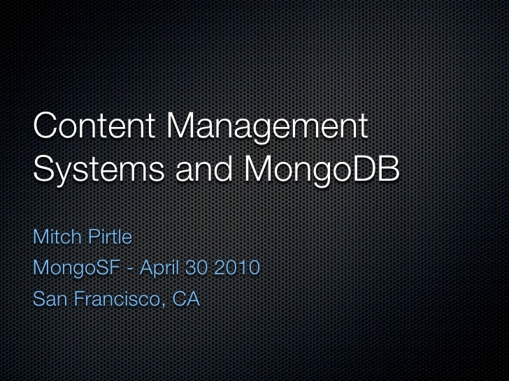 Content Management Systems and MongoDB Mitch Pirtle MongoSF - April 30 2010 San Francisco, CA