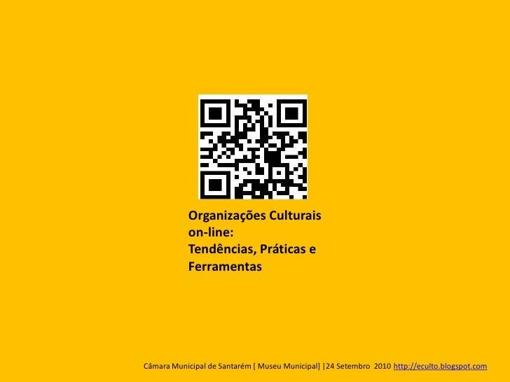 Organizações Culturais            on-line:            Tendências, Práticas e            Ferramentas     Câmara Municipal d...
