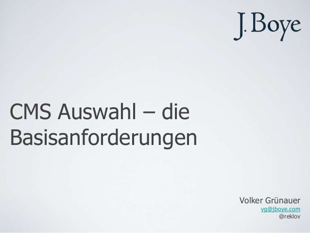 CMS Auswahl – dieBasisanforderungen                     Volker Grünauer                          vg@jboye.com             ...