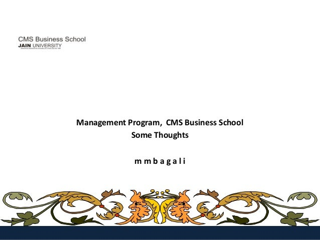 Management Program, CMS Business School            Some Thoughts             mmbagali