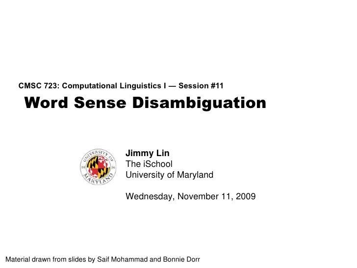 Word Sense Disambiguation<br />CMSC 723: Computational Linguistics I ― Session #11<br />Jimmy Lin<br />The iSchool<br />Un...