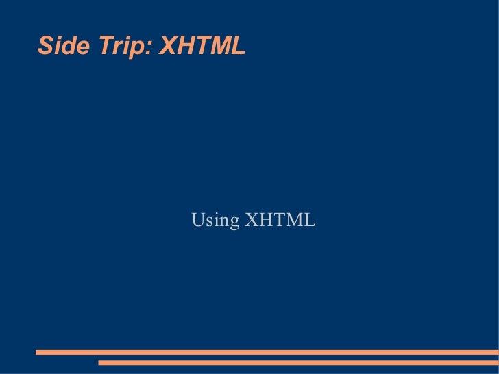 Side Trip: XHTML           Using XHTML