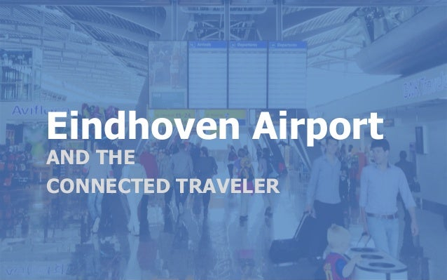 Eindhoven Airport Eindhoven Airport MARKETINGPLAN 2013 AND THE CONNECTED TRAVELER