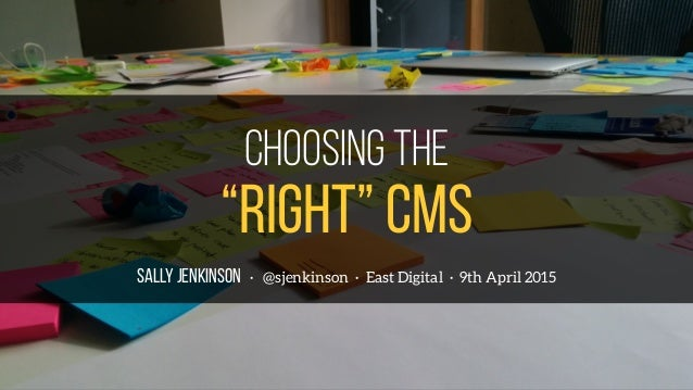 "SALLY JENKINSON · @sjenkinson · East Digital · 9th April 2015 ""right"" cms Choosing the"