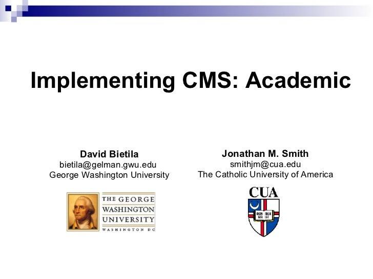 Implementing CMS: Academic David Bietila bietila@gelman.gwu.edu  George Washington University Jonathan M. Smith [email_add...
