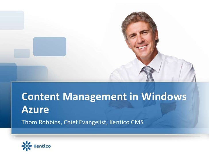 Content Management in WindowsAzureThom Robbins, Chief Evangelist, Kentico CMS
