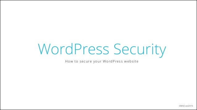 WordPress Security How to secure your WordPress website CMSCon2015