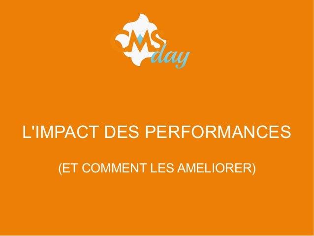L'IMPACT DES PERFORMANCES (ET COMMENT LES AMELIORER)