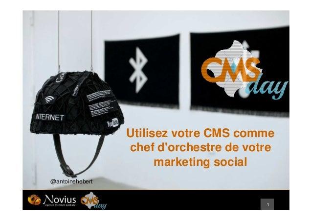1 Utilisez votre CMS comme chef d'orchestre de votre marketing social @antoinehebert