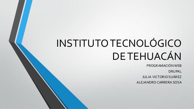 INSTITUTO TECNOLÓGICO          DE TEHUACÁN                 PROGRAMACIÓN WEB                             DRUPAL            ...