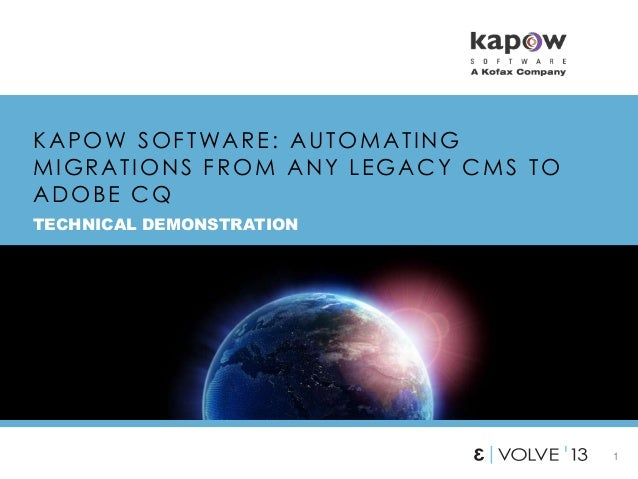 1 KAPOW SOFTWARE: AUTOMATING MIGRATIONS FROM ANY LEGACY CMS TO ADOBE CQ TECHNICAL DEMONSTRATION