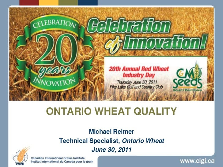 ONTARIO WHEAT QUALITY<br />Michael Reimer<br />Technical Specialist, Ontario Wheat<br />June 30, 2011<br />