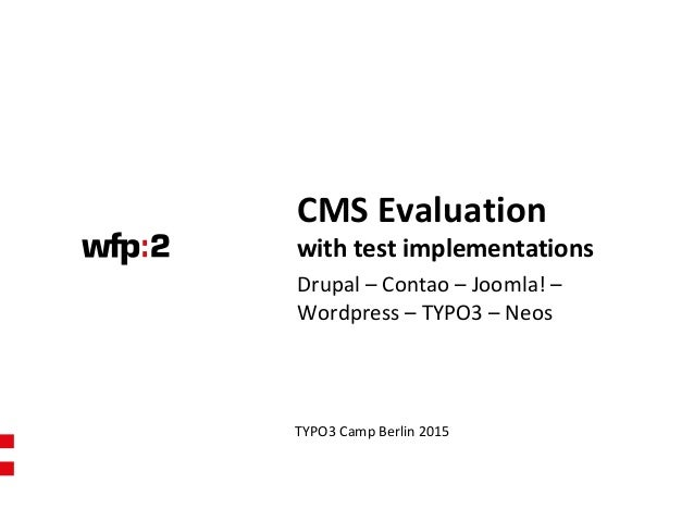 CMS Evaluation with test implementations TYPO3 Camp Berlin 2015 Drupal – Contao – Joomla! – Wordpress – TYPO3 – Neos