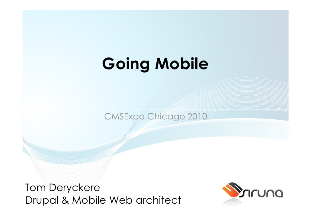 Going Mobile                 CMSExpo Chicago 2010     Tom Deryckere Drupal & Mobile Web architect