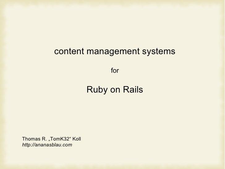 <ul><ul><li>content management systems </li></ul></ul><ul><ul><li>for </li></ul></ul><ul><ul><li>Ruby on Rails </li></ul><...