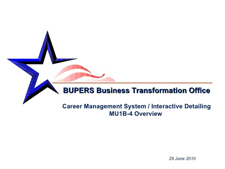 Project Development BUPERS Business Transformation Office Career Management System / Interactive Detailing MU1B-4 Overview...