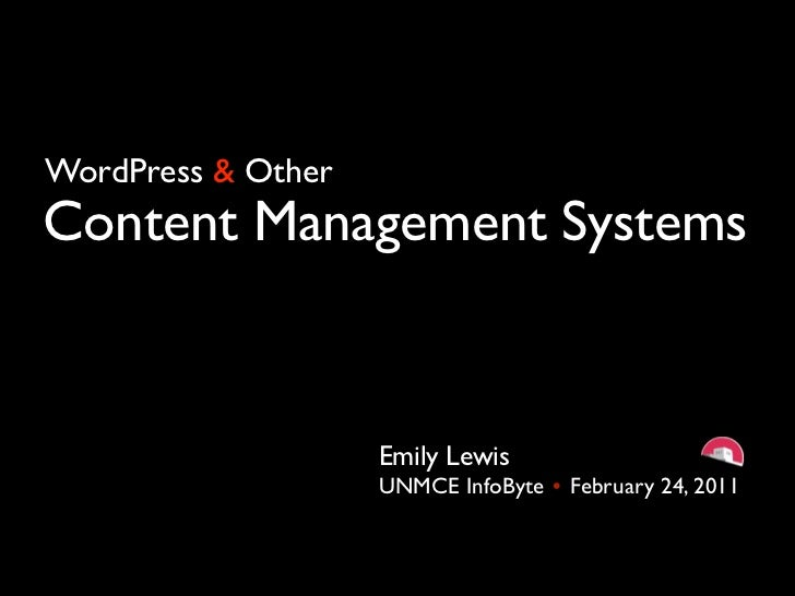 WordPress & OtherContent Management Systems                    Emily Lewis                    UNMCE InfoByte   February 24...