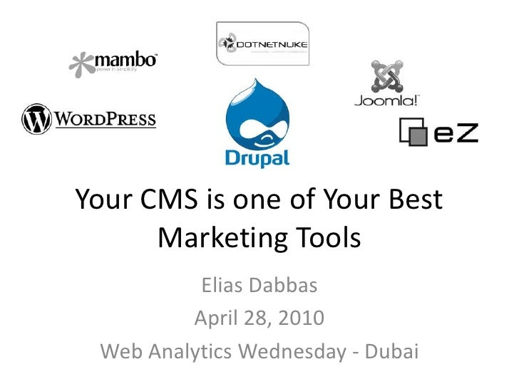 Your CMS is one of Your Best Marketing Tools<br />Elias Dabbas<br />April 28, 2010<br />Web Analytics Wednesday - Dubai<br />