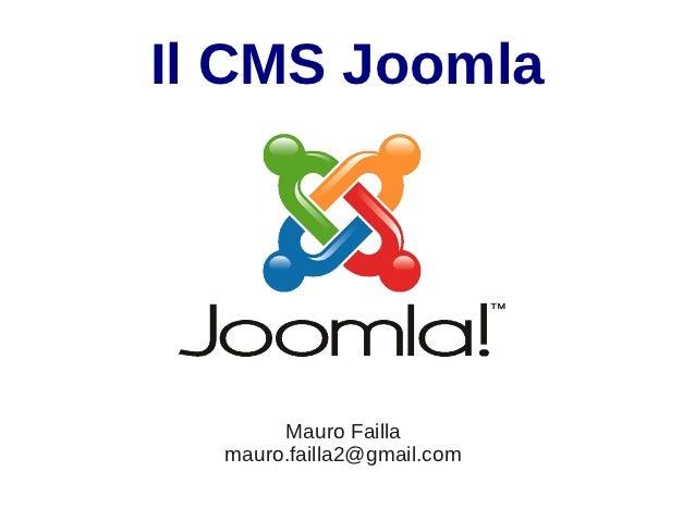 Il CMS Joomla       Mauro Failla  mauro.failla2@gmail.com