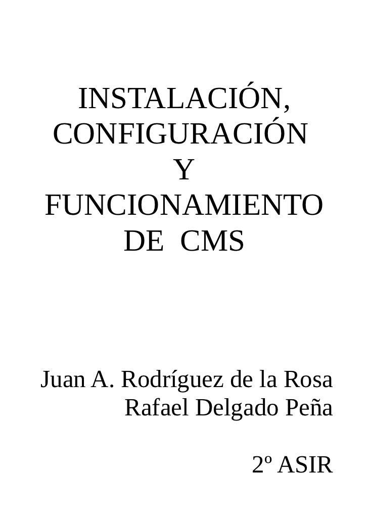 INSTALACIÓN,CONFIGURACIÓN        YFUNCIONAMIENTO     DE CMSJuan A. Rodríguez de la Rosa        Rafael Delgado Peña        ...