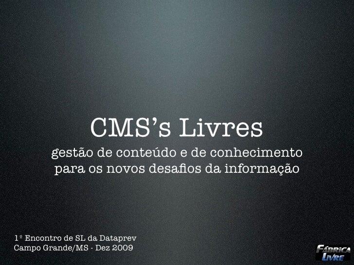 CMS's Livres         gestão de conteúdo e de conhecimento         para os novos desafios da informação    1º Encontro de SL...