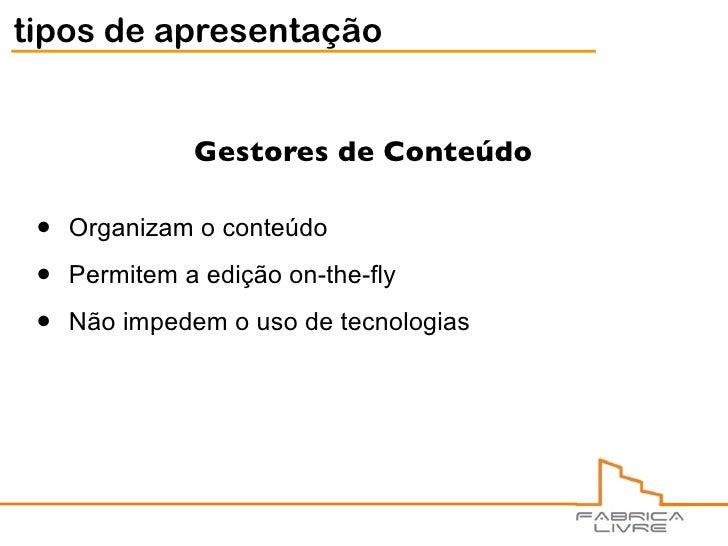 tipos de apresentação                  Gestores de Conteúdo   •   Organizam o conteúdo   •   Permitem a edição on-the-fly ...
