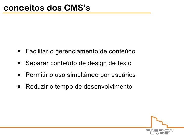 conceitos dos CMS's        •   Facilitar o gerenciamento de conteúdo     •   Separar conteúdo de design de texto     •   P...