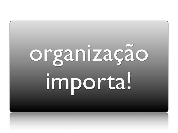 organização  importa!