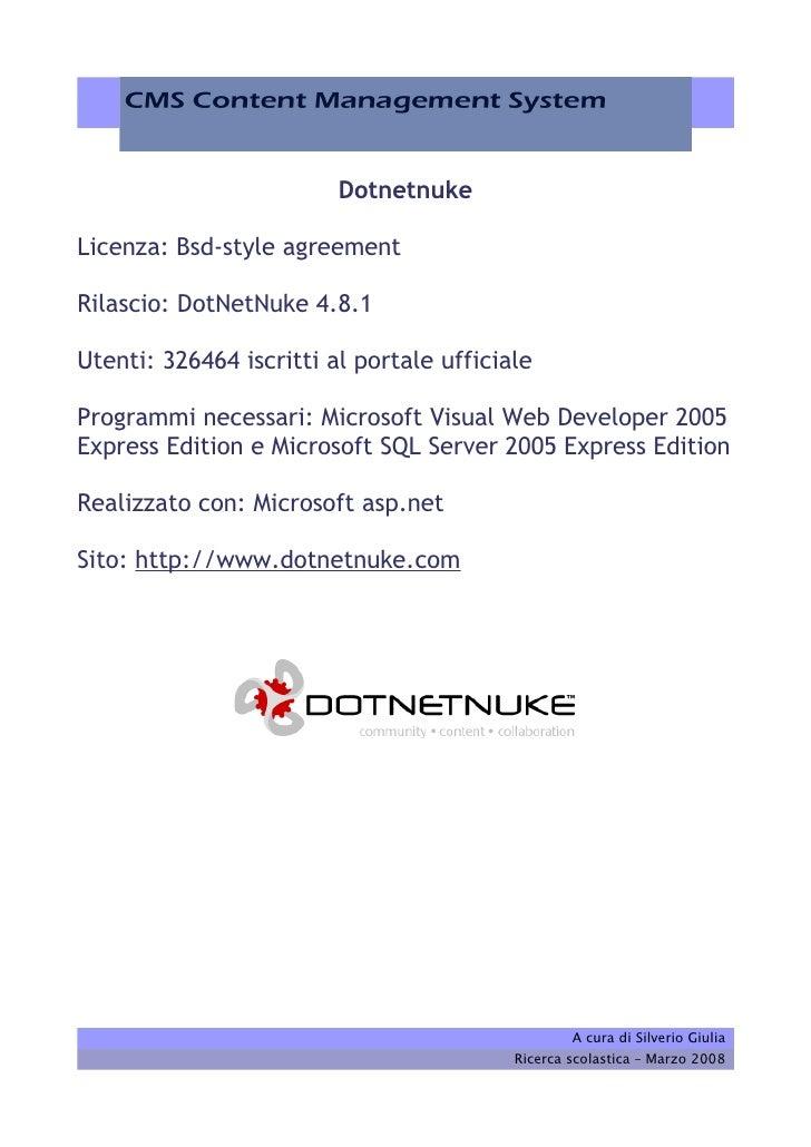 Dotnetnuke  Licenza: Bsd-style agreement  Rilascio: DotNetNuke 4.8.1  Utenti: 326464 iscritti al portale ufficiale  Progra...