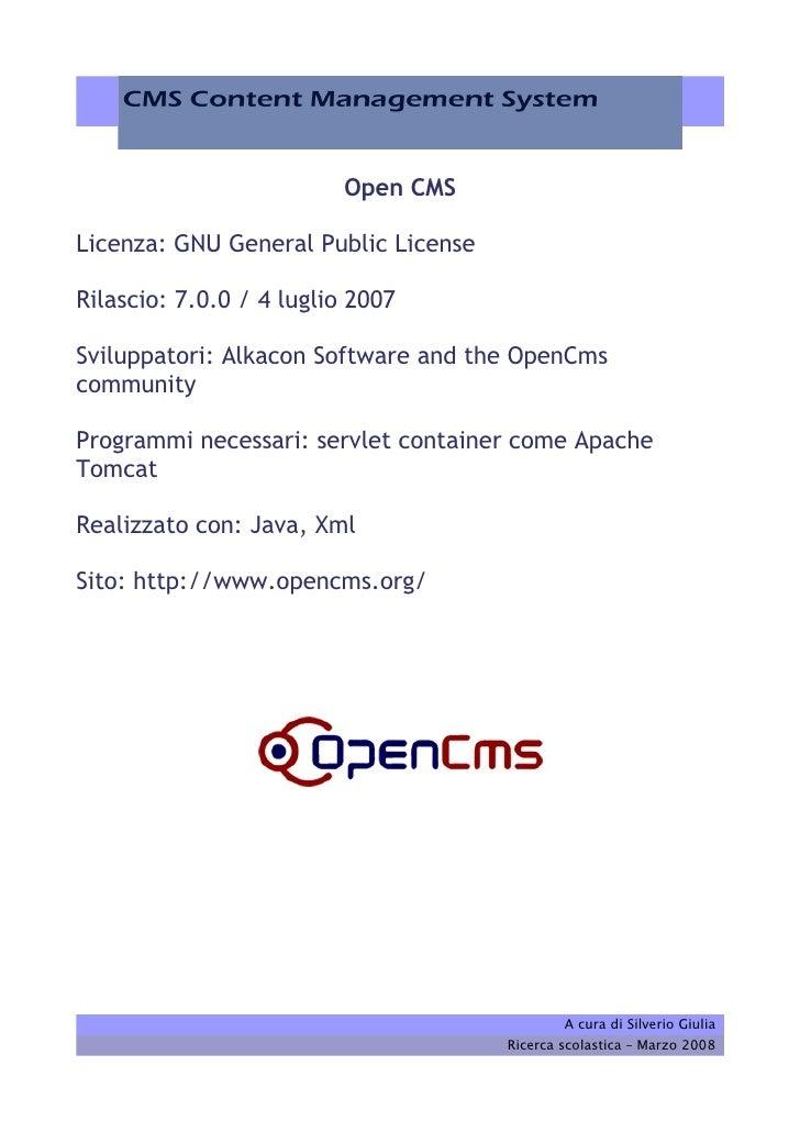 Open CMS  Licenza: GNU General Public License  Rilascio: 7.0.0 / 4 luglio 2007  Sviluppatori: Alkacon Software and the Ope...