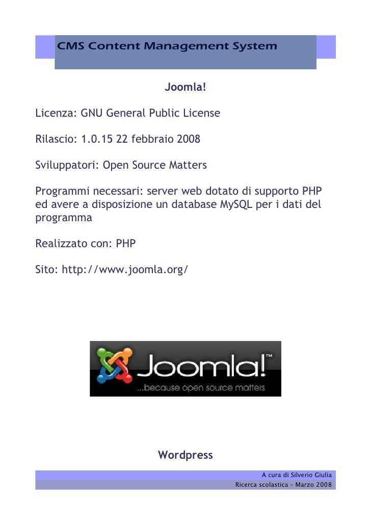 Joomla!  Licenza: GNU General Public License  Rilascio: 1.0.15 22 febbraio 2008  Sviluppatori: Open Source Matters  Progra...