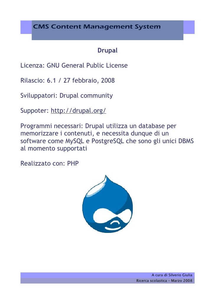 Drupal  Licenza: GNU General Public License  Rilascio: 6.1 / 27 febbraio, 2008  Sviluppatori: Drupal community  Suppoter: ...