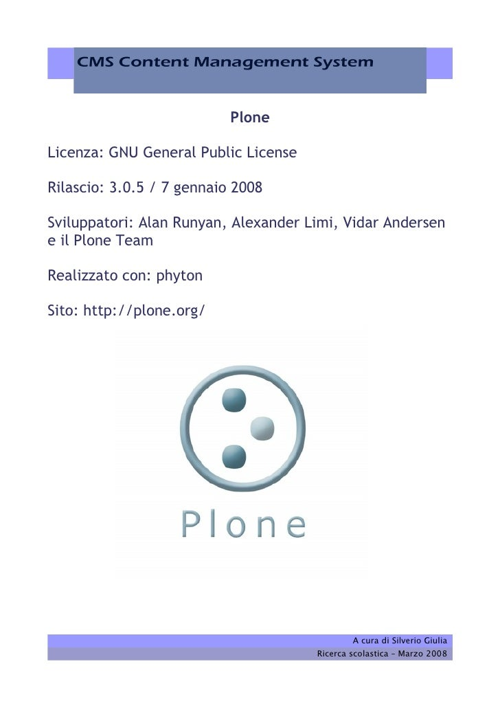 Plone  Licenza: GNU General Public License  Rilascio: 3.0.5 / 7 gennaio 2008  Sviluppatori: Alan Runyan, Alexander Limi, V...