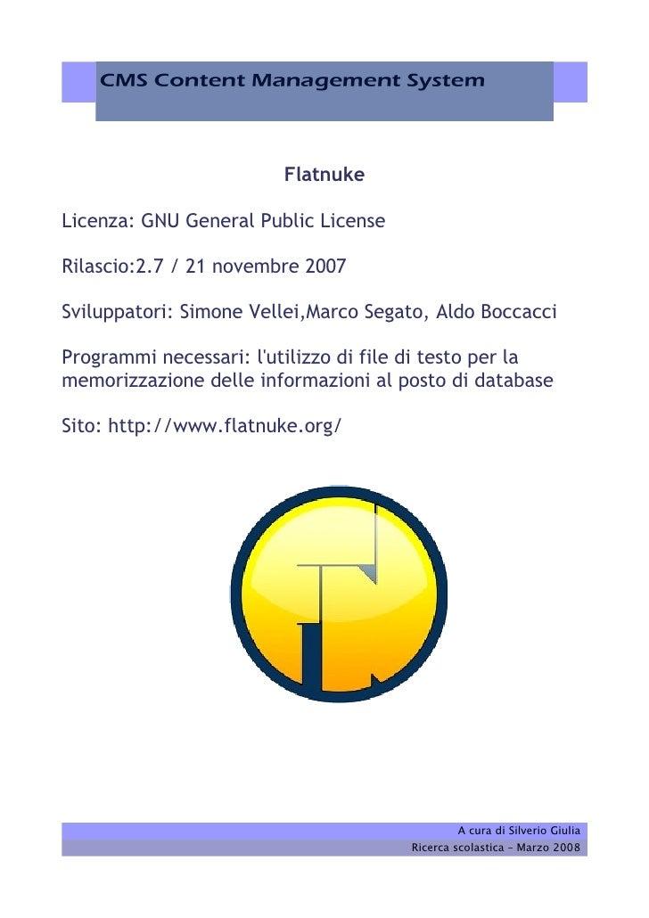 Flatnuke  Licenza: GNU General Public License  Rilascio:2.7 / 21 novembre 2007  Sviluppatori: Simone Vellei,Marco Segato, ...