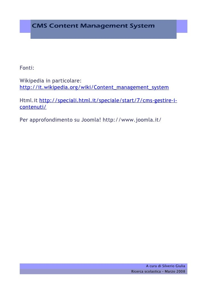 Fonti:  Wikipedia in particolare: http://it.wikipedia.org/wiki/Content_management_system  Html.it http://speciali.html.it/...