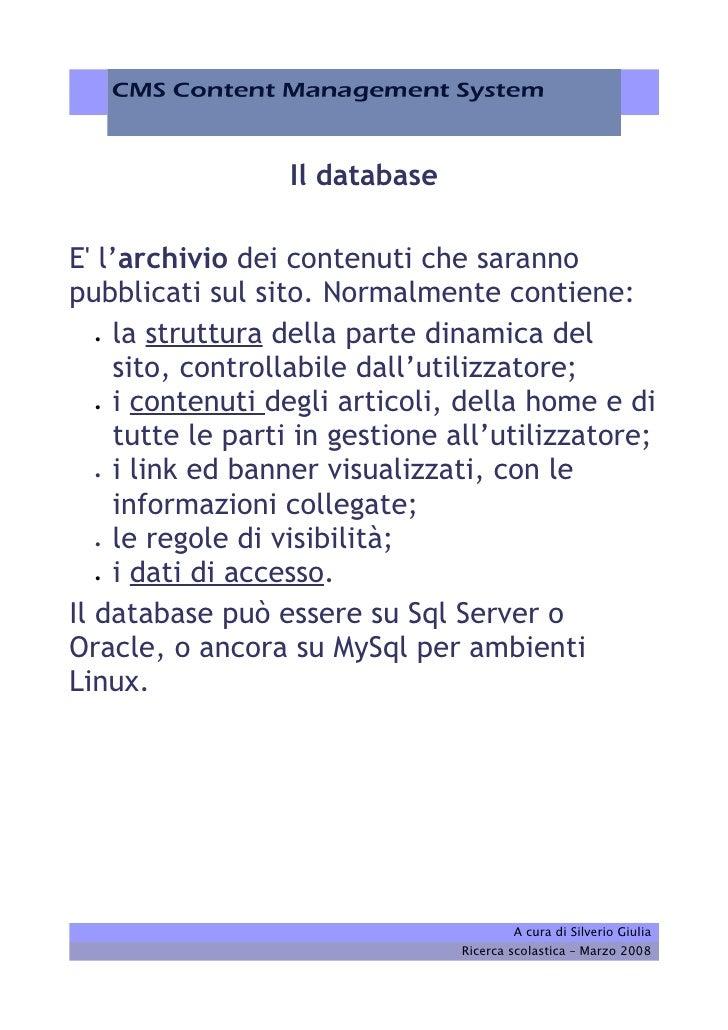 Il database  E' l'archivio dei contenuti che saranno pubblicati sul sito. Normalmente contiene:   •  la struttura della pa...