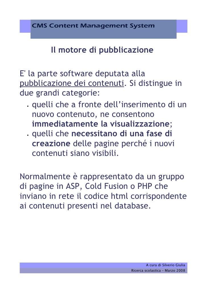 Il motore di pubblicazione  E' la parte software deputata alla pubblicazione dei contenuti. Si distingue in due grandi cat...