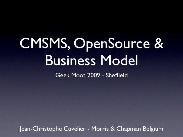 CMSMS, OpenSource &  Business Model            Geek Moot 2009 - SheffieldJean-Christophe Cuvelier - Morris & Chapman Belgium