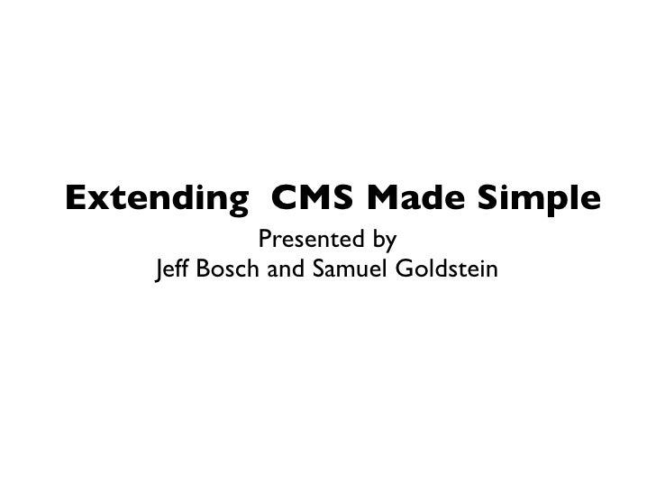 Extending CMS Made Simple               Presented by     Jeff Bosch and Samuel Goldstein