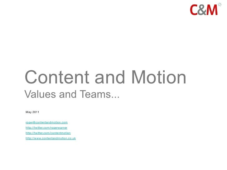 Content and MotionValues and Teams...May 2011roger@contentandmotion.comhttp://twitter.com/rogerwarnerhttp://twitter.com/co...