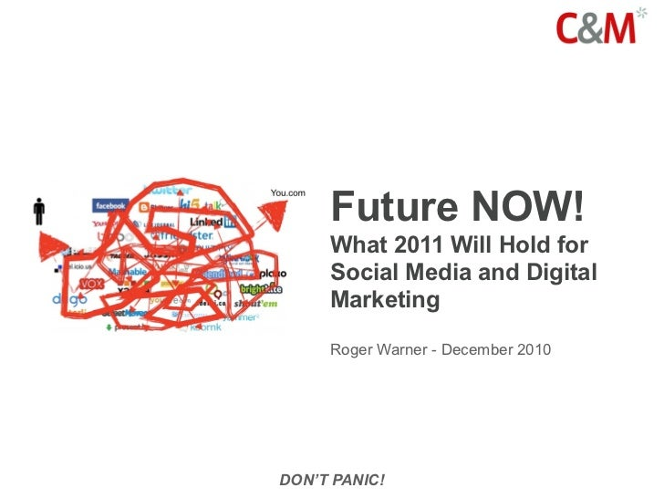 Future NOW!     What 2011 Will Hold for     Social Media and Digital     Marketing     Roger Warner - December 2010DON'T P...