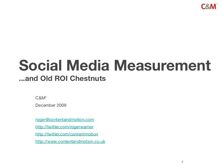 Social Media Measurement ...and Old ROI Chestnuts      C&M*     December 2009       roger@contentandmotion.com     http://...