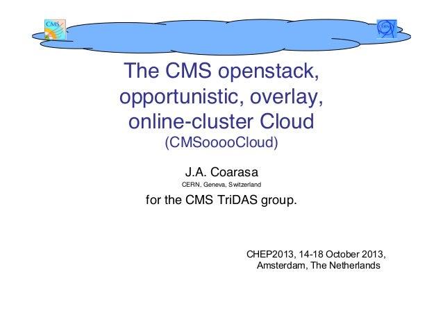 """The CMS openstack, opportunistic, overlay,  online-cluster Cloud  (CMSooooCloud)"""" J.A. Coarasa """" CERN, Geneva, Switzerla..."""