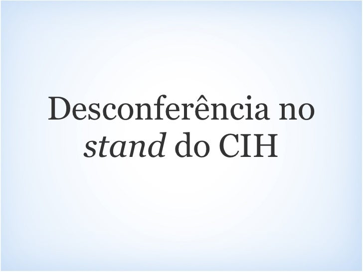 Desconferência no  stand do CIH
