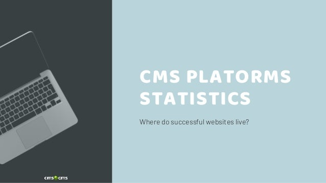 Where do successful websites live? CMS PLATORMS STATISTICS