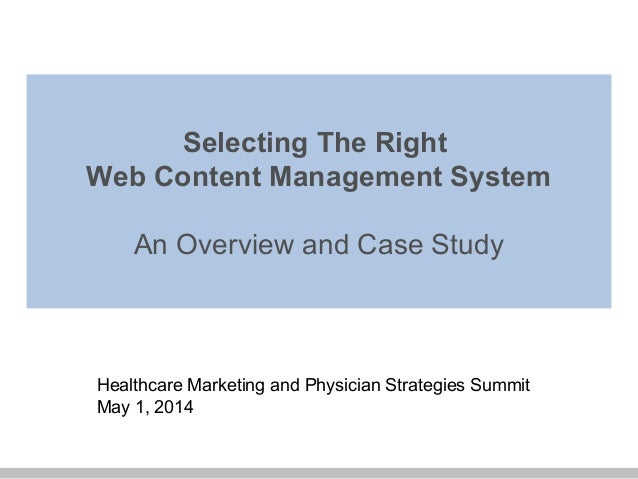 Selecting The Right Web Content Management System An Overview and Case Study Healthcare Marketing and Physician Strategies...