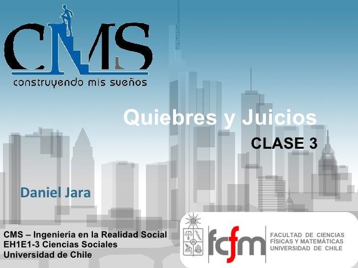 Quiebres y Juicios CLASE 3 FACULTAD  DE  CIENCIAS FÍSICAS Y MATEMÁTICAS UNIVERSIDAD  DE  CHILE CMS – Ingeniería en la Real...