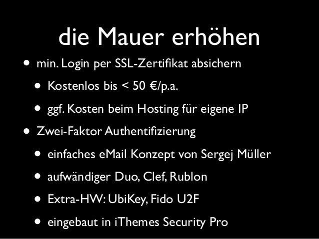 Weitwinkel • Lokaler Rechner sicher? • Keylogger • FTP Zugang geschützt? • besser SFTP oder FTPS (SSL/TLS)! • PW per eMail...