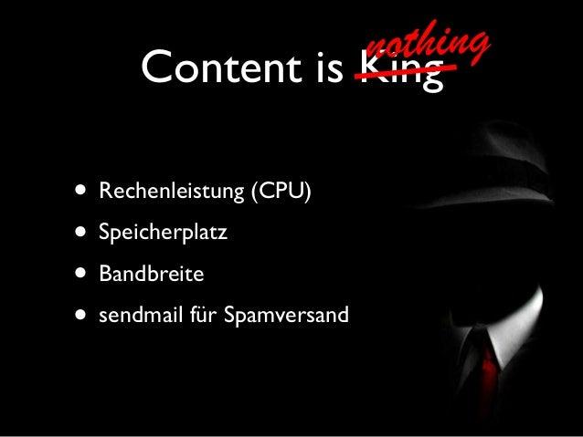 Content is King • Rechenleistung (CPU) • Speicherplatz • Bandbreite • sendmail für Spamversand nothing